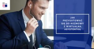 Jak przygotować się do rozmowy z wirtualną asystentką – (podsumowanie cyklu porad)