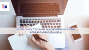 Pół roku prowadzenia działalności gospodarczej jako wirtualna asystentka- podsumowanie