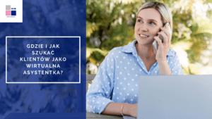 Gdzie i jak szukać klientów jako wirtualna asystentka?